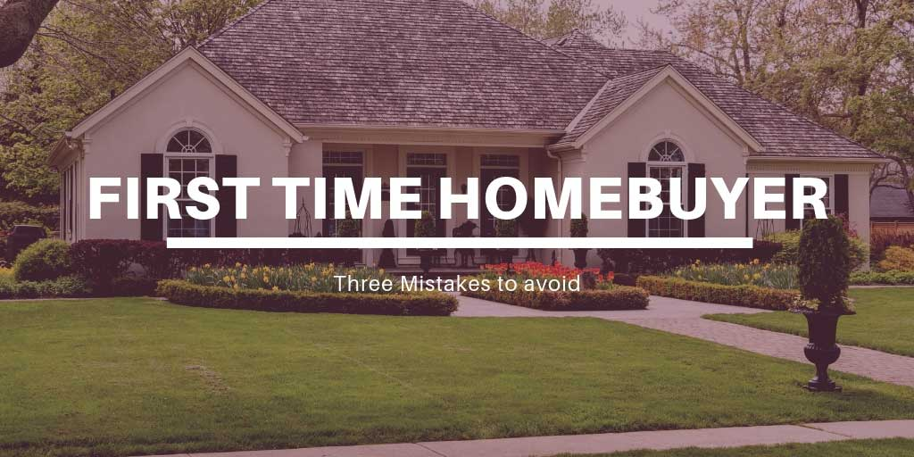 Three Mistakes to Avoid as a First Time Homebuyer in Mississauga and Barrie, ON
