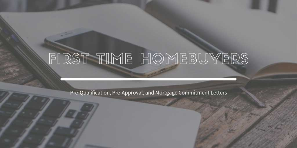 First Time Home Buyers Guide In Mississauga and Barrie, ON: What about Pre-Qualification, Pre-Approval, and Mortgage Commitment Letters?