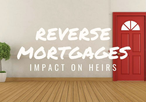 Reverse Mortgages – Impact on Heirs in Mississauga and Barrie, Ontario